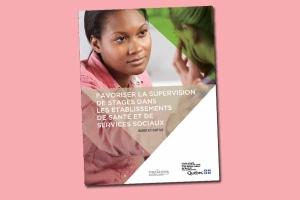 Favoriser la supervision de stages dans les établissements de santé et de services sociaux. Guide et outils.