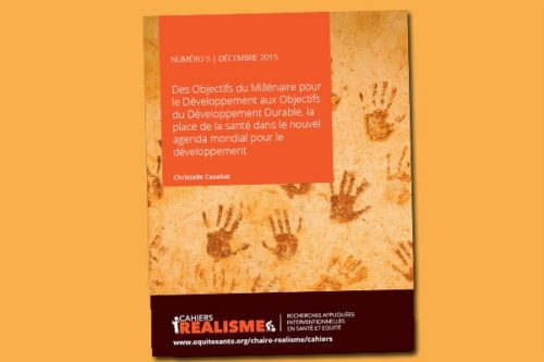 Cahier REALISME n°5 : Des Objectifs du Millénaire pour le Développement aux Objectifs du Développement Durable, la place de la santé dans le nouvel agenda mondial pour le développement