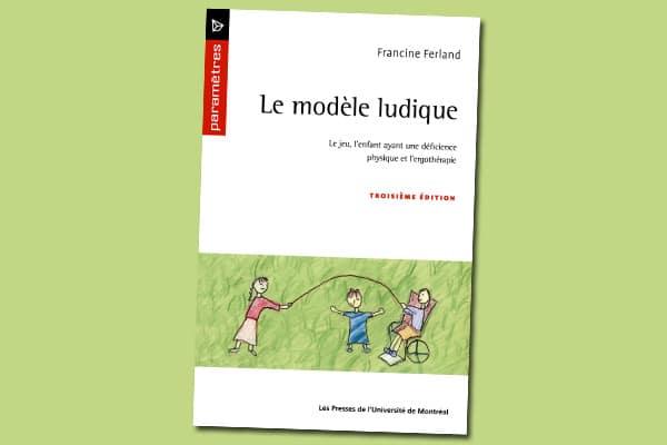 Le modèle ludique : Le jeu, l'enfant ayant une déficience physique et l'ergothérapie (3e édition)