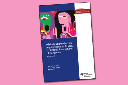 Désinstitutionnalisation psychiatrique en Acadie, en Ontario francophone et au Québec - 1930-2013