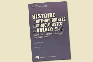 Histoire des orthophonistes et des audiologistes au Québec : 1940- 2005. Pratiques cliniques