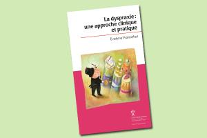 La dyspraxie : une approche clinique et pratique