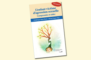 L'enfant victime d'agression sexuelle : comprendre et agir